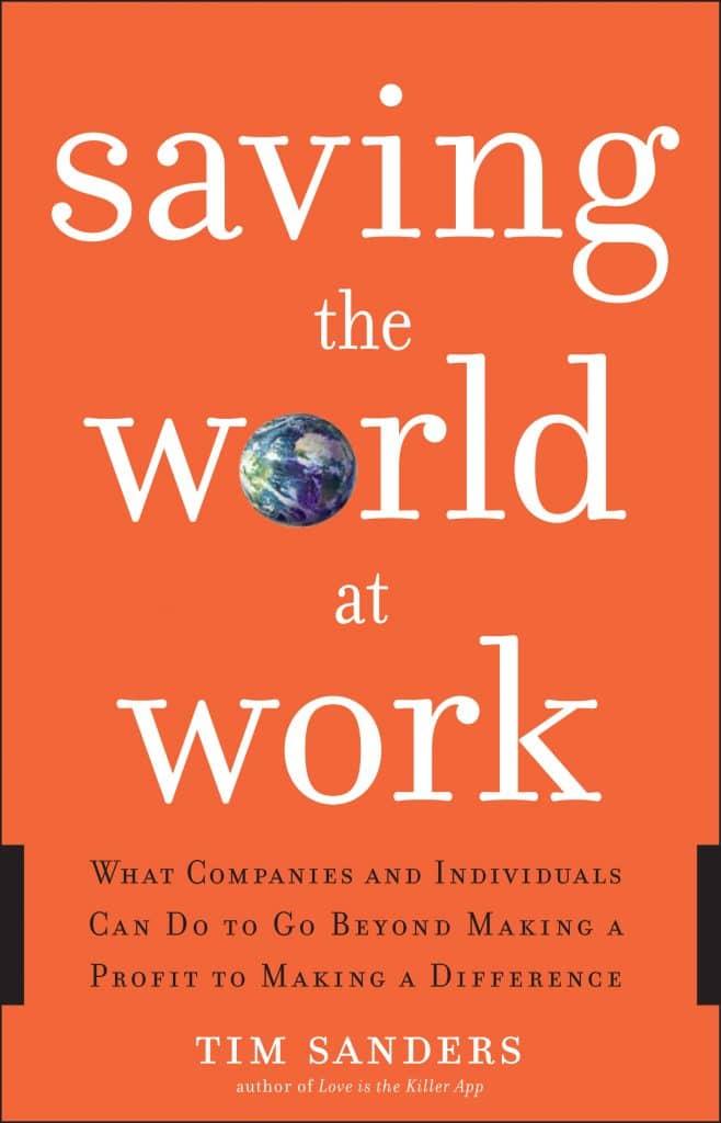 Saving the World at Work - Tim Sanders